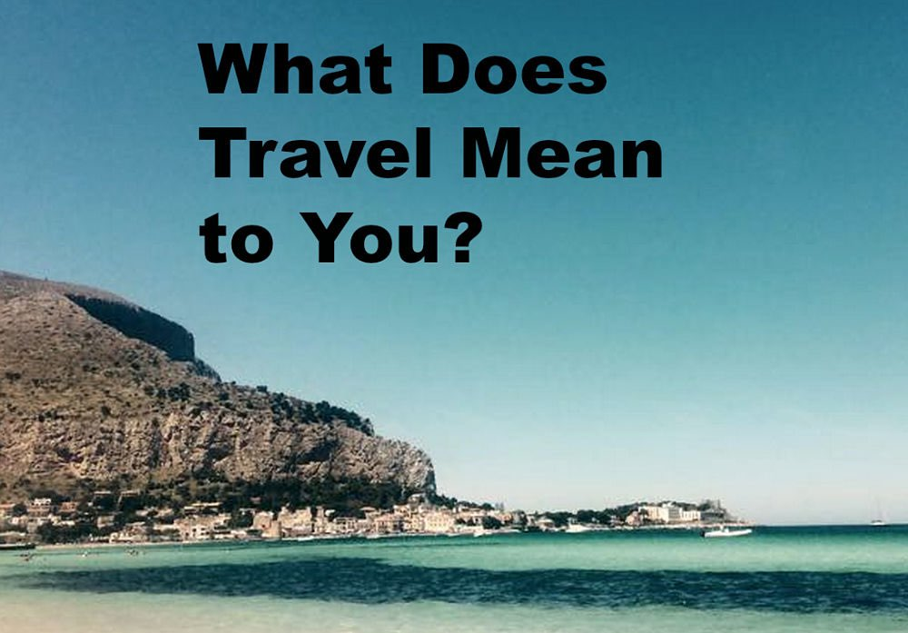 What Does Traveling Mean to You?