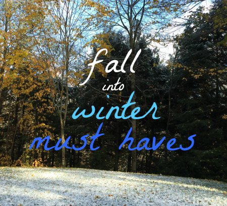 Fall into Winter Must Haves