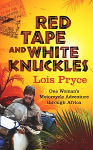 Red Tape and White Knuckles. Lois Pryce Lois Pryce