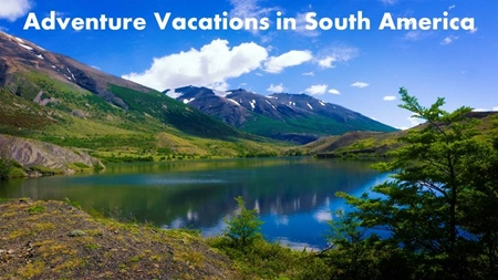 Best Adventure Vacations In South America - South america vacations