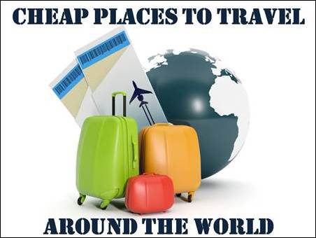 Cheap places to travel around the world for Best places for cheap vacation
